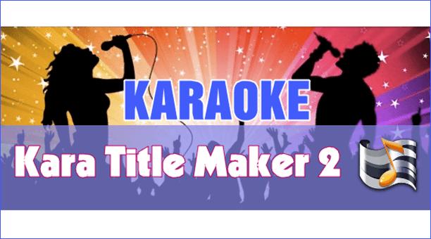 phần mềm biên tập Karaoke chuyên nghiệp Kara Title Maker 2