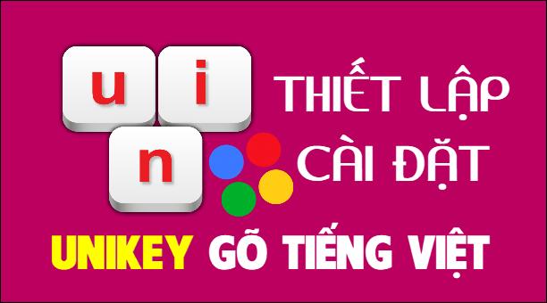 hướng dẫn sử dụng unikey gõ tiếng Việt trên máy tính